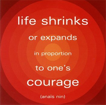 Life Shrinks or expands in proportion to ones courage